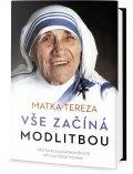 Matka Tereza: Vše začíná modlitbou - Meditace o duchovním životě pro lidi všech vyznání