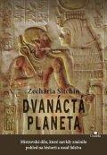 Sitchin Zecharia: Dvanáctá planeta - Mistrovské dílo, které navždy změnilo pohled na historii