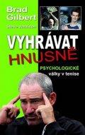 Gilbert Brad, Jamison Steve,: Vyhrávat hnusně - Psychologické války v tenise