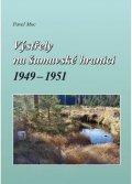 Moc Pavel: Výstřely na šumavské hranici 1949-1951