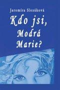 Slezáková Jaromíra: Kdo jsi, Modrá Marie