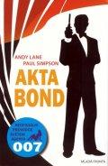 Lane Andy, Simpson Paul: Akta Bond - Neoficiální průvodce světem agenta 007