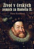 Kneblová Hana: Život v českých zemích za Rudolfa II.