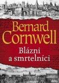 Cornwell Bernard: Blázni a smrtelníci
