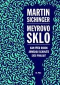 Sichinger Martin: Meyrovo sklo - Kam před Rudou armádou schováte svůj poklad?