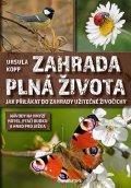 Kopp Ursulla: Zahrada plná života - Jak přilákat do zahrady užitečné živočichy