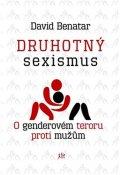 Benatar David: Druhotný sexismus - O genderovém teroru proti mužům