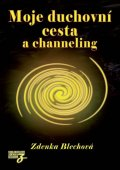 Blechová Zdenka: Moje duchovní cesta a channeling