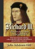Ashdown-Hill John: Richard III. - Poslední dny života a osud jeho DNA