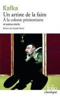 Kafka Franz: Un Artiste de la faim: A la colonie pénitenciaire et autres récits