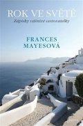 Mayesová Frances: Rok ve světě - Zápisky vášnivé cestovatelky