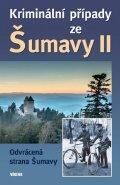 kolektiv autorů: Kriminální případy zeŠumavy II.