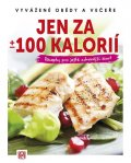 kolektiv autorů: Jen za +/- 100 kalorií - Vyvážené obědy a večeře
