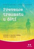 Levine Peter A., Klineová Maggie: Prevence traumatu u dětí - Průvodce k obnovení důvěry, vitality a odolnosti
