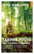 Wohlleben Peter: Tajemné pouto mezi člověkem a přírodou - Ohromující zjištění o 7 lidských s