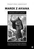 Janovský František: Marek z Aviana patron a štít Evropy - Životopis duchovního obránce Středoev