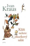 Kraus Ivan: Kůň nežere okurkový salát