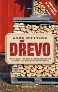 Mytting Lars: Dřevo - Vše o tom, jak dřevo sekat, skladovat a sušit – a o duši palivového