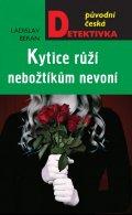 Beran Ladislav: Kytice růží nebožtíkům nevoní