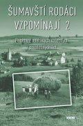 kolektiv autorů: Šumavští rodáci vzpomínají 2 - Příběhy z bouřlivých válečných i poválečných