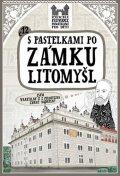 Chupíková Eva: S pastelkami po zámku Litomyšl