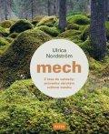 Nordström Ulrica: Mech - Z lesa do zahrady: průvodce skrytým světem mechu