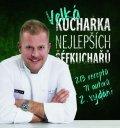 kolektiv autorů: Velká kuchařka nejlepších šéfkuchařů - 213 receptů