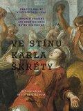 Vácha Štěpán, Heisslerová Radka,: Ve stínu Karla Škréty - Pražští malíři v letech 1640-1680