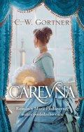 Gortner C. W.: Carevna - Román o Marii Fjodorovně, matce posledního cara