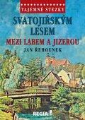 Řehounek Jan: Tajemné stezky - Svatojiřským lesem mezi Labem a Jizerou