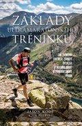 Koop Jason, Rutberg Jim,: Základy ultramaratonského tréninku - Jak závodit rychleji a jak maximalizov