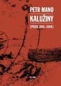 Mano Petr: Kalužiny (Písek 2005-2008)