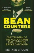 Brooks Richard: Bean Counters : The Triumph of the Accountants and How They Broke Capitalis