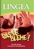 neuveden: Pas de bleme! Slovník slangu a hovorové francouzštiny