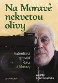 Agathonikiadis George: Na Moravě nekvetou olivy - Autentická zpověď Řeka z Moravy