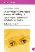 Slezáková Lenka a kolektiv: Ošetřovatelství pro střední zdravotnické školy III – Gynekologie a porodnic