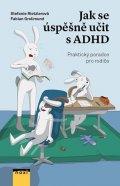 Rietzler Stefanie, Grolimund Fabian,: Jak se úspěšně učit s ADHD - Praktický poradce pro rodiče