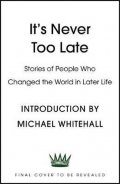 neuveden: It´s Never Too Late : Stories of People Who Changed the World in Later Life