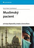 Hájek Marcel, Bahbouh Charif,: Muslimský pacient - principy diagnostiky, terapie a komunikace