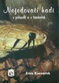 Kocourek Ivan: Nejedovatí hadi v přírodě a v teráriích