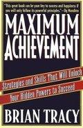 Tracey Brian: Maximum Achievement : Strategies and Skills that Will Unlock Your Hidden Po