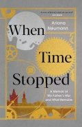 Neumann Ariana: When Time Stopped : A Memoir of My Father's War and What Remains