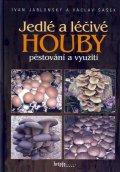 Jablonský Ivan, Šašek Václav,: Jedlé a léčivé houby - pěstování a využití