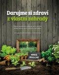 Sekulová Hanka: Darujme si zdraví z vlastní zahrady