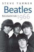 Turner Steve: Beatles - Revoluční rok 1966