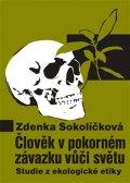 Sokolíčková Zdenka: Člověk v pokorném závazku vůči světu - Studie z ekologické etiky