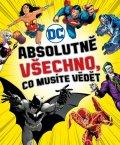 kolektiv autorů: DC COMICS: Absolutně všechno, co musíte vědět
