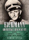 Cílek Roman: Eichmann: Architekt holocaustu - Zločiny, dopadení a proces, který změnil d