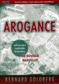 Goldberg Bernard: Arogance (pokračování úspěšného bestselleru Jak novináři manipulují)