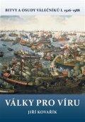 Kovařík Jiří: Války pro víru - Bitvy a osudy válečníků I. 1526-1588